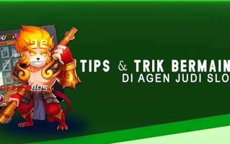 Tips Dan Trik Bermain Judi Slot Online Di Agen Judi Slot Online Indonesia Terpercaya